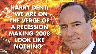 """Harry Dent – """"We Are On The Verge Of A Recession Making 2008 Look Like Nothing"""""""