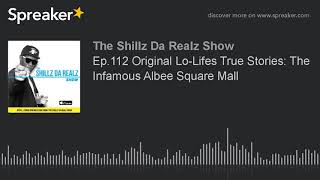 Ep.112 Original Lo-Lifes True Stories: The Infamous Albee Square Mall