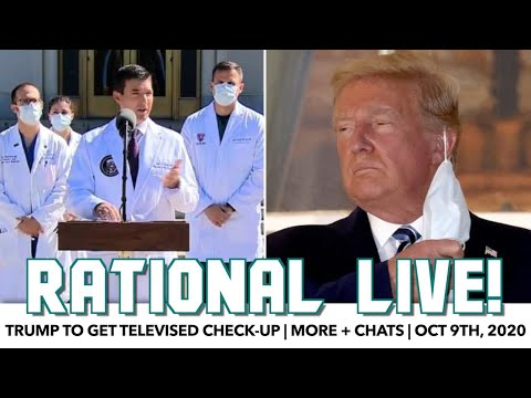 Rational Live! | Trump To Get Televised Check-Up | October 9th, 2020
