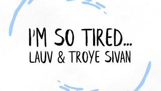 Lauv & Troye Sivan   I'm So Tired... (Lyrics)