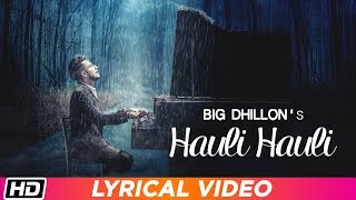 Hauli Hauli | Lyrical Video | BIG Dhillon | Jaani | B Praak