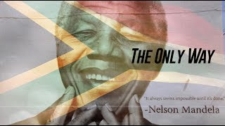 """""""THE ONLY WAY"""" (A Song For Nelson Mandela)"""