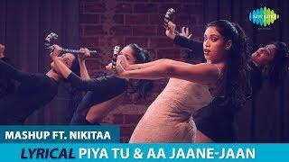 Piya Tu Ab To Aaja & Aa Jaane Jaan Mashup | Lyrical Video