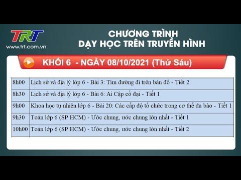 Lớp 6: Lịch sử và Địa lý (2 tiết); KHTN; Toán (2 tiết). - Dạy học trên truyền hình TRT ngày 08/10/2021