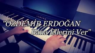 Bana Ellerini Ver...ÖZDEMİR ERDOĞAN (Piyano cover)piyano ile çalınan şarkılar