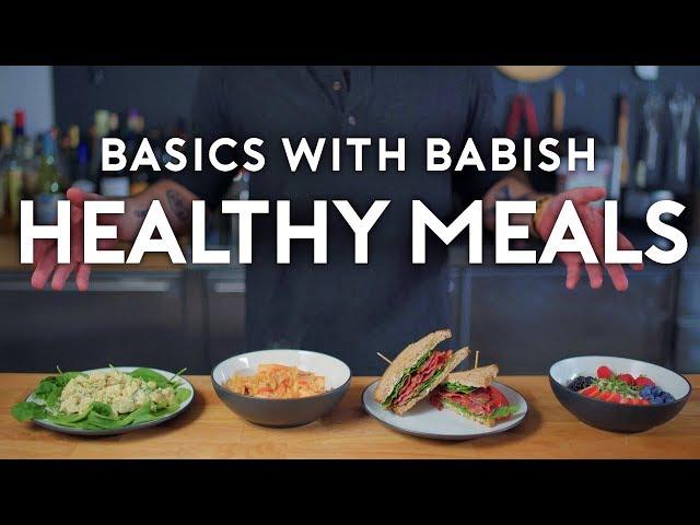 Healthy Meals   Basics with Babish