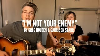 Greg Holden & Garrison Starr   I'm Not Your Enemy