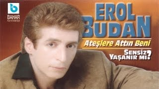 EROL BUDAN - ATEŞLERE ATTIN BENİ