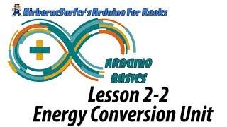 Arduino Basics Lesson 2-2: An Energy Conversion Unit