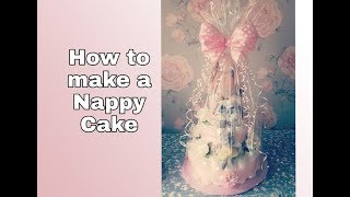 HOW TO MAKE A NAPPY / DIAPER  CAKE - NEW BABY GIFT