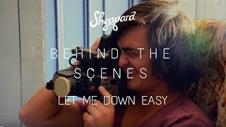 Sheppard - Let Me Down Easy (Behind The Scenes)