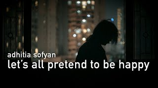 Download lagu Adhitia Sofyan Let S All Pretend To Be Happy Mp3
