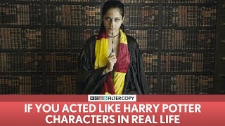 FilterCopy | If You Acted Like Harry Potter Characters In Real life | ft. Madhu Gudi