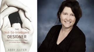 The Not-So-Intelligent Designer (with Dr. Abby Hafer)