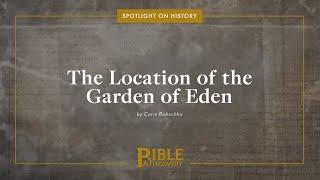 Where is the Garden of Eden? | Spotlight on History | The Location of the Garden of Eden