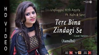 Tere Bina Zindagi Se | Unplugged With Amrita Ft. Nabs & Saroj | Aandhi