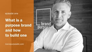 Episode 1: What is a purpose brand ... and how to build one.