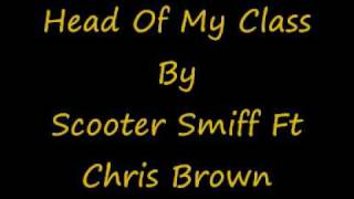 Scooter Smiff Ft Chris Brown - Head Of My Class
