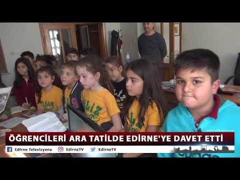 ÖĞRENCİLERİ ARA TATİLDE EDİRNE'YE DAVET ETTİ