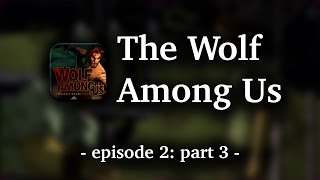 The Wolf Among Us - Episode 2 | part 3