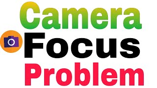 How To Fix Camara Focus Problem    Focus Not Working Problem