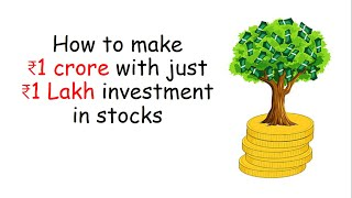 How to make ₹1 crore with just ₹1 Lakh Investment in stocks
