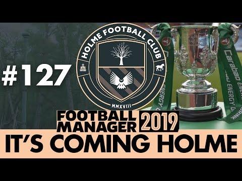 HOLME FC FM19 | Part 127 | LEAGUE CUP FINAL | Football Manager 2019