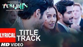 Tum Bin 2 Title Song (Lyrical Video) | Ankit Tiwari | Neha Sharma, Aditya Seal, Aashim Gulati
