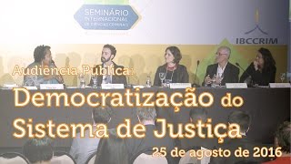IBCCRIM: Public Hearing: Democratization of the Justice System I 25 August 2016