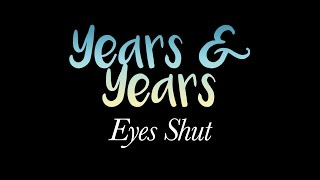Years & Years - Eyes Shut (LYRICS ON SCREEN)