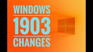 Windows 10 -  Update 1903 CHANGES (from 1809)