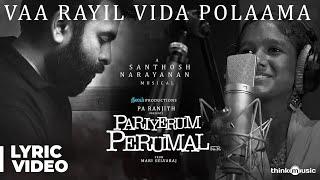 Pariyerum Perumal | Vaa Rayil Vida Polaama Song Lyrical | Prithika | Santhosh Narayanan | Pa Ranjith