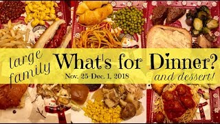 What's for Dinner? (& Dessert!) | Nov. 25-Dec.1, 2018 | Large Family Meals