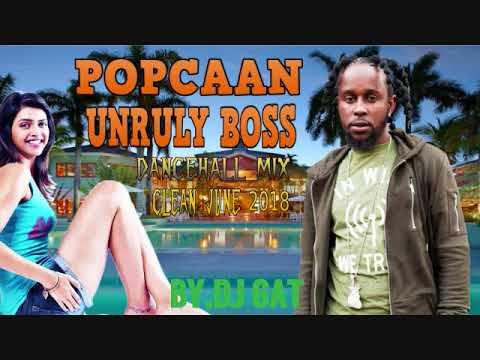 DANCEHALL MIXTAPE POPCAAN UNRULY BOSS [CLEAN VERSION] JULY 2018 1876899-5643