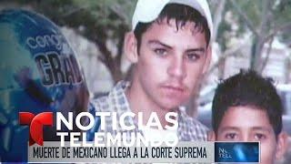 Muerte de mexicano en la frontera llega a Corte Suprema | Noticiero | Noticias Telemundo