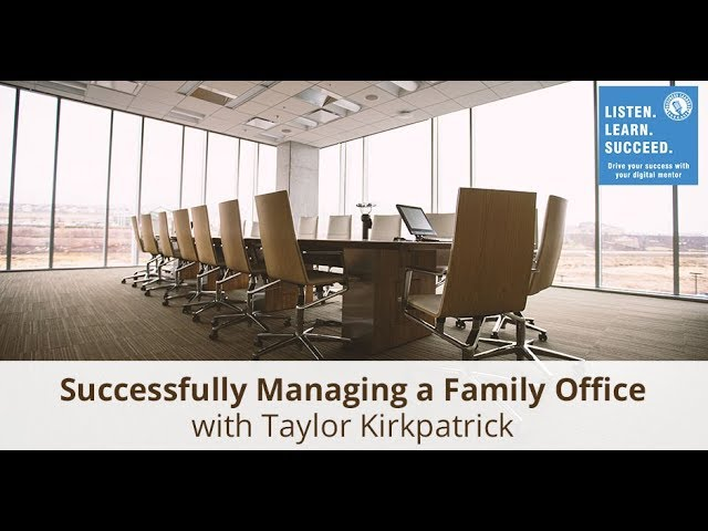 Successfully Managing a Family Office with Taylor Kirkpatrick