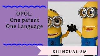 BILINGUALISM: opol one parent one language
