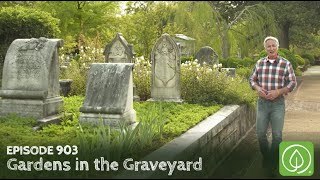 Growing A Greener World Episode 903: Gardens In The Graveyard