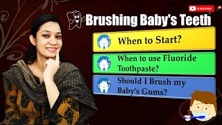 Brushing Baby's Teeth | When to Start? When to use Fluoride Toothpaste? Should I Brush my Baby gums?