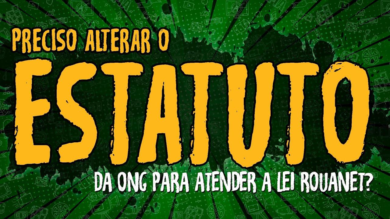 Alterar Estatuto da ONG para Lei Rouanet?