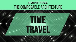 Time Travel from scratch thanks to Composable Architecture