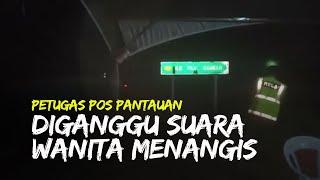 Viral Video Petugas Pos Pantauan di Malaysia Diganggu Suara Wanita Menangis, Ini Faktanya