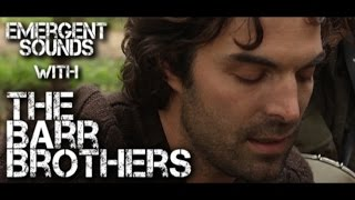 The Barr Brothers - Valhallas // Emergent Sounds Unplugged