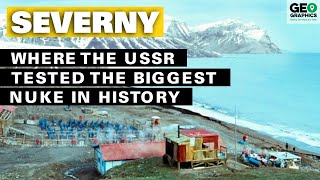 Severny: Where the USSR Tested the Biggest Nuke in History