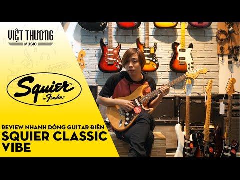 Review nhanh dòng đàn guitar điện Squier Classic Vibe