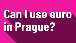 Can I use euro in Prague?
