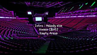 Intro : Nobody else by 화사 (HWASA) but you're in an empty arena [CONCERT AUDIO] [USE HEADPHONES] 🎧