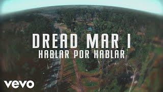Dread Mar I - Hablar por Hablar (Official Lyric Video)