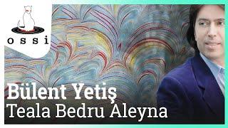 Bülent Yetiş / Teala Bedru Aleyna
