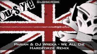 Pariah & DJ Wreka - We All Die (Hardforze Remix)